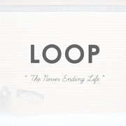 "LOOP ""The Never Ending Life"""